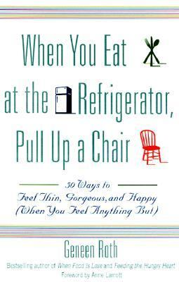 When You Eat at the Refrigerator, Pull Up a Chair: 50 Ways to Feel Thin, Gorgeous, and Happy (When You Feel Anything But) 9780786885084