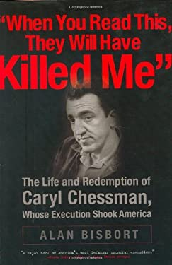 When You Read This They Will Have Killed Me: The Life and Redemption of Caryl Chessman, Whose Execution Shook America 9780786716272