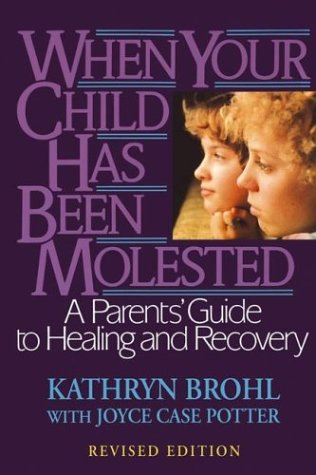 When Your Child Has Been Molested: A Parents' Guide to Healing and Recovery 9780787971038