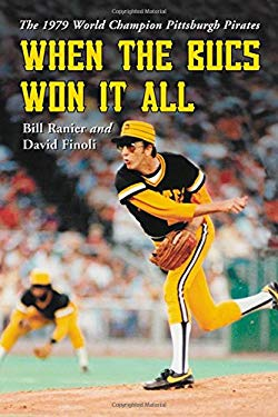 When the Bucs Won It All: The 1979 World Champion Pittsburgh Pirates 9780786420506
