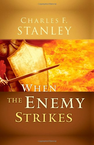 When the Enemy Strikes: The Keys to Winning Your Spiritual Battles 9780785287889