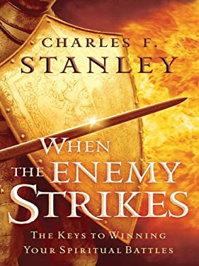 When the Enemy Strikes: The Keys to Winning Your Spiritual Battles 9780786280780