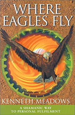 Where Eagles Fly: A Shamanic Way to Personal Fulfilment 9780785814924