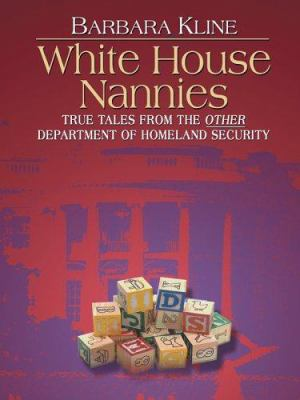 White House Nannies: True Tales from the Other Department of Homeland Security 9780786278442