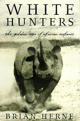 White Hunters: The Golden Age of African Safaris 9780786117260