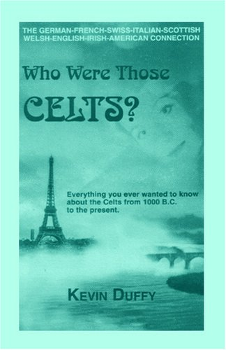 Who Were Those Celts?: The German-French-Swiss-Italian-Scottish-Welsh-English-Irish American Connection 9780788405051