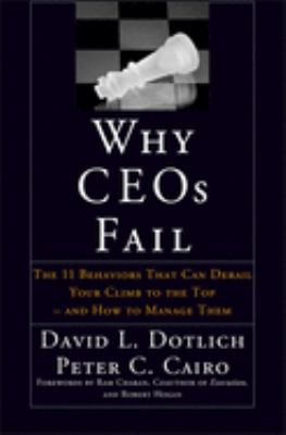 Why Ceos Fail: The 11 Behaviors That Can Derail Your Climb to the Top--And How to Manage Them 9780787967635