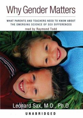 Why Gender Matters: What Parents and Teachers Need to Know about the Emerging Science of Sex Differences 9780786176816