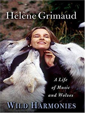 Wild Harmonies: A Life of Music and Wolves 9780786292028