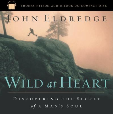 Wild at Heart: Discovering the Secret of a Man's Soul 9780785262985