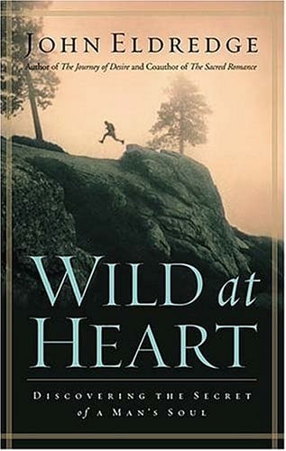 Wild at Heart: Discovering the Secret of a Man's Soul 9780785268833