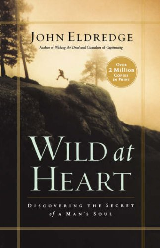 Wild at Heart: Discovering the Secret of a Man's Soul 9780785287964