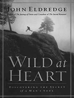 Wild at Heart: Discovering the Secret of a Man's Soul 9780786256426