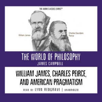 William James, Charles Peirce, and American Pragmatism 9780786163885