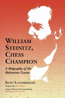 William Steinitz, Chess Champion: A Biography of the Bohemian Caesar 9780786428465
