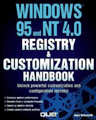 Windows 95 and NT 4.0: Registry & Customization Handbook 9780789708427