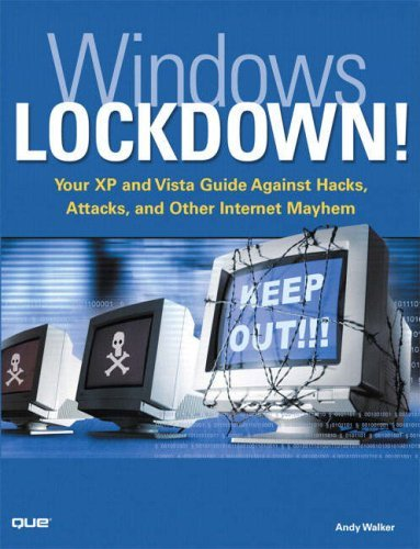 Windows Lockdown!: Your XP and Vista Guide Against Hacks, Attacks, and Other Internet Mayhem 9780789736727
