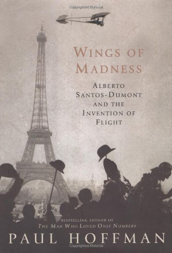 Wings of Madness: Alberto Santos-Dumont and the Invention of Flight 9780786866595
