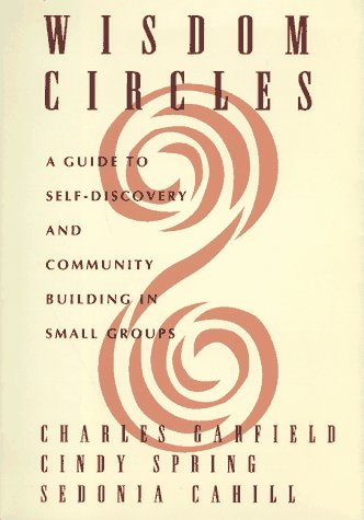 Wisdom Circles: A Guide to Self-Discovery and Community Building in Small Groups 9780786862764