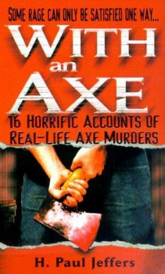 With an Axe: 16 Horrific Accounts of Real-Life Axe Murders 9780786012046