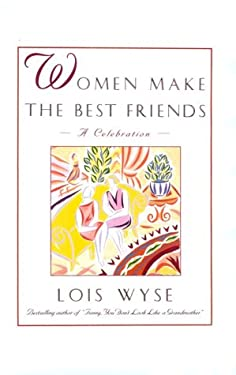 Women Make the Best Friends: A Celebration 9780786205806