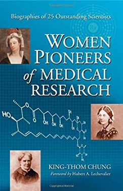 Women Pioneers of Medical Research: Biographies of 25 Outstanding Scientists - Chung, King-Thom / Lechevalier, Hubert A.