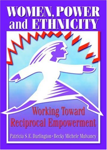 Women, Power, and Ethnicity: Working Toward Reciprocal Empowerment 9780789010599