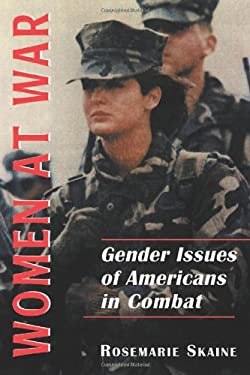 Women at War: Gender Issues of Americans in Combat 9780786405701
