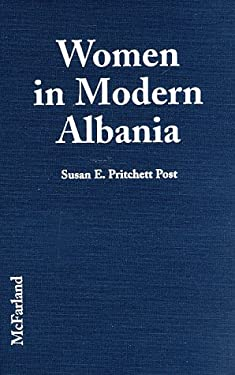 Women in Modern Albania: Firsthand Accounts of Culture and Conditions from Over 200 Interviews