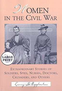 Women in the Civil War: Extraordinary Stories of Soldiers, Spies, Nurses, Doctors, Crusaders, and Others 9780786443703