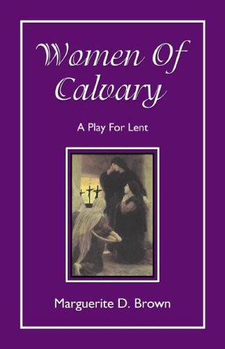Women of Calvary: A Play for Lent 9780788023965