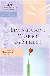 Women of Faith Study Guide Series: Living Above Worry and Stress
