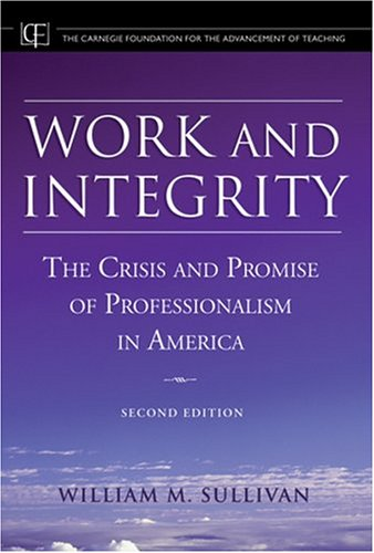 Work and Integrity: The Crisis and Promise of Professionalism in America 9780787974589