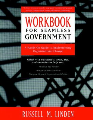 Workbook for Seamless Government: A Hands-On Guide to Implementing Organizational Change 9780787940355