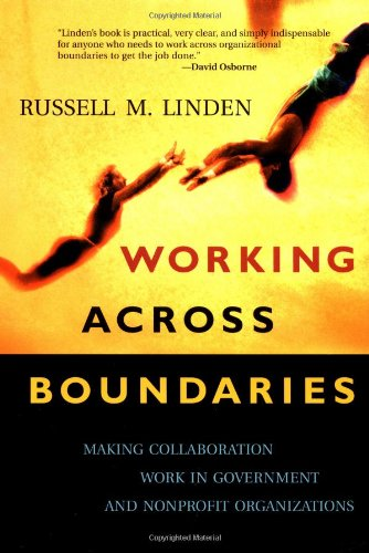 Working Across Boundaries: Making Collaboration Work in Government and Nonprofit Organizations 9780787964306