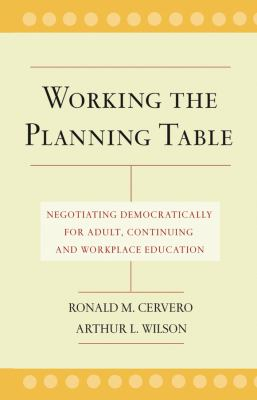 Working the Planning Table: Negotiating Democratically for Adult, Continuing, and Workplace Education 9780787962067