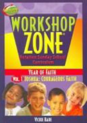 Workshop Zone Year 1, Vol. 1: Joshua Courageous Faith 9780781442138