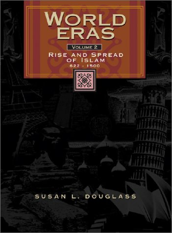 World Eras: Vol. 2 Rise and Spread of Islam (622-1500) 9780787645038