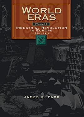 World Eras: Industrial Revolution in Europe (1750-1914) 9780787660468