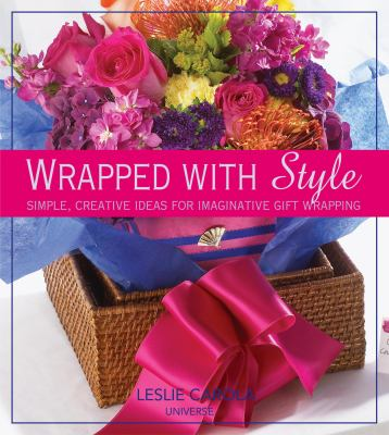 Wrapped with Style: Simple, Creative Ideas for Imaginative Gift Wrapping 9780789399540