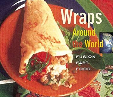 Wraps Around the World: Fusion Fast Food 9780789203519