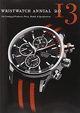 Wristwatch Annual 2013: The Catalog of Producers, Prices, Models, and Specifications 9780789211347