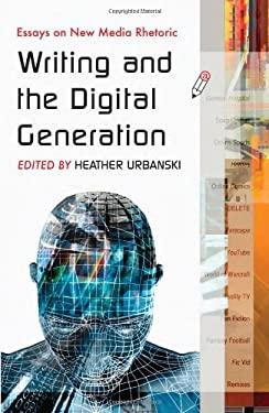 Writing and the Digital Generation: Essays on New Media Rhetoric 9780786437207