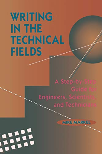 Writing in the Technical Fields: A Step-By-Step Guide for Engineers, Scientists, and Technicians 9780780310360