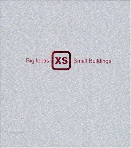 XS: Big Ideas, Small Buildings 9780789306425