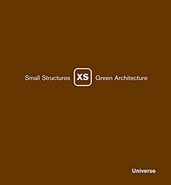 XS: Small Structures, Green Architecture 9780789315250