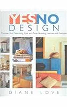 Yes/No Design: Discovering Your Decorating Style with Taste Revealing Exercises and Examples 9780789313287