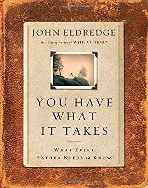 You Have What It Takes: What Every Father Needs to Know 9780785260608