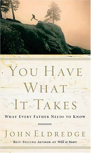 You Have What It Takes: What Every Father Needs to Know 9780785288763