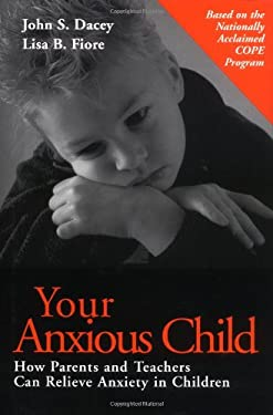 Your Anxious Child: How Parents and Teachers Can Relieve Anxiety in Children 9780787949976